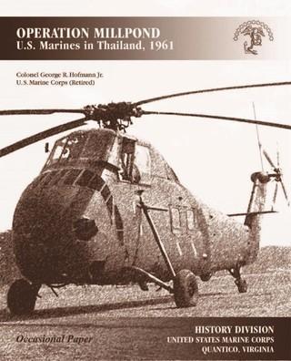 OPERATION MILLPOND: U.S. Marines In Thailand, 1961 [Illustrated Edition]