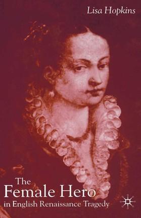 The Female Hero in English Renaissance Tragedy