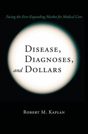 Disease, Diagnoses, and Dollars