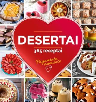 DESERTAI: 365 receptai. Viskas, ką galime pasigaminti namuose iš įprastų produktų