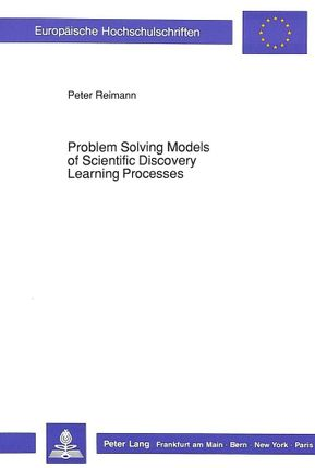 Problem Solving Models of Scientific Discovery Learning Processes