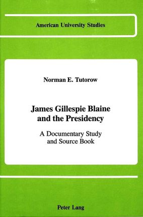 James Gillespie Blaine and the Presidency