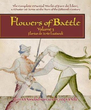 Flowers of Battle The Complete Martial Works of Fiore dei Liberi Vol III