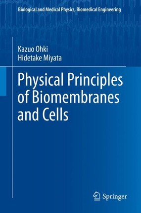 Physical Principles of Biomembranes and Cells