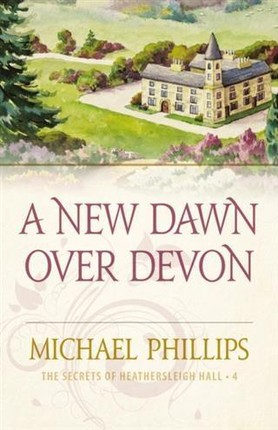 New Dawn Over Devon (The Secrets of Heathersleigh Hall Book #4)