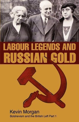Labour Legends and Russian Gold: Bolshevism and the British Left Part One