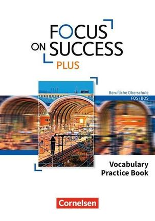 Focus on Success PLUS B1/B2: 11./12. Jg. - Vocabulary Practice Book