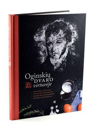 OGINSKIŲ DVARO VIRTUVĖJE: knyga kiekvienam, norinčiam daugiau žinoti apie kasdienį gyvenimą XVIII–XIX a. Oginskių dvaruose ir patiems išbandyti autentiškų šios epochos receptų!
