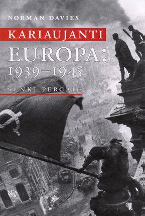 Kariaujanti Europa: 1939 - 1945. Sunki pergalė