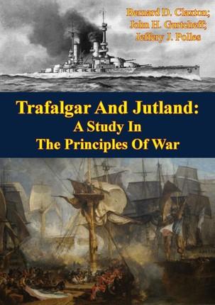 Trafalgar And Jutland: A Study In The Principles Of War