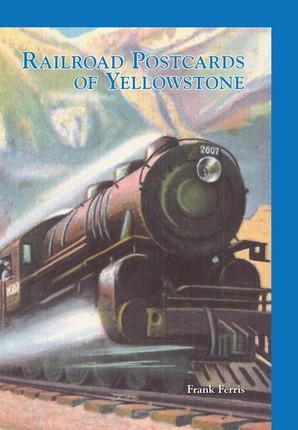 Railroad Postcards of Yellowstone