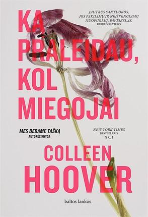 """KĄ PRALEIDAU, KOL MIEGOJAI: romano """"Mes dedame tašką"""" autorės knyga, nepaprastai atviras ir jautrus pasakojimas apie santuokos pakilimus ir nuopuolius"""
