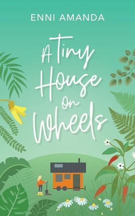 A Tiny House on Wheels: A small town love story