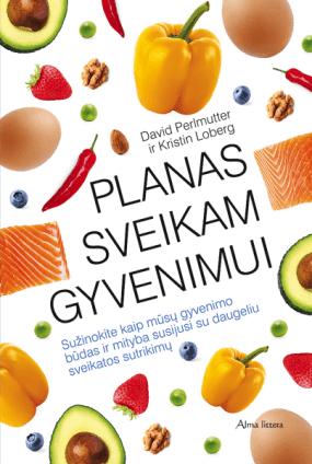 Planas sveikam gyvenimui: puiki sveikata pasirinkus tinkamą mitybą