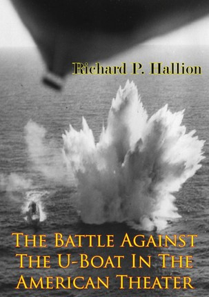 Battle Against The U-Boat In The American Theater [Illustrated Edition]