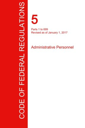 CFR 5, Parts 1 to 699, Administrative Personnel, January 01, 2017 (Volume 1 of 3)