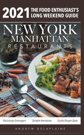 2021 New York / Manhattan Restaurants - The Food Enthusiast's Long Weekend Guide