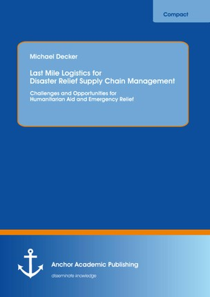 Last Mile Logistics for Disaster Relief Supply Chain Management: Challenges and Opportunities for Humanitarian Aid and Emergency Relief