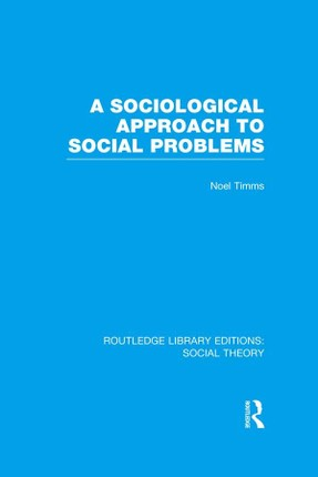 A Sociological Approach to Social Problems (RLE Social Theory)