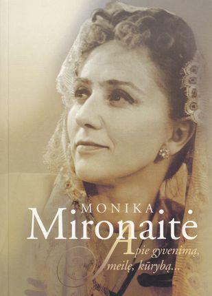 Monika Mironaitė. Apie gyvenimą, meilę ir kūrybą