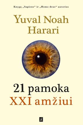 """21 PAMOKA XXI AMŽIUI: naujas bestselerių """"Sapiens"""" ir """"Homo Deus"""" autoriaus hitas apie didžiausius šių dienų žmonijos iššūkius, nulemsiančius ateitį"""