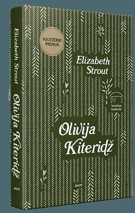 """OLIVIJA KITERIDŽ. Pulitzerio premija įvertinta ir """"Emmy"""" statulėlėmis apdovanotą serialą įkvėpusi knyga - negailestingai atviras žvilgsnis į žmogaus gyvenimo esmę"""