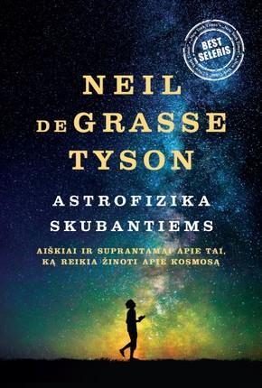 ASTROFIZIKA SKUBANTIEMS: aiškiai ir suprantamai apie tai, ką reikia žinoti apie kosmosą