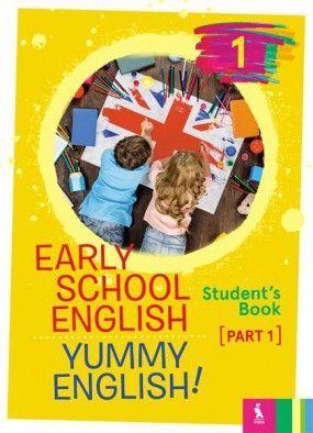 EARLY SCHOOL ENGLISH1: YUMMY ENGLISH! Student's Book 1