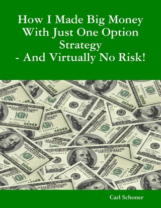 How I Made Big Money With Just One Option Strategy - And Virtually No Risk!
