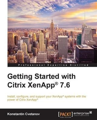 Getting Started with Citrix XenApp(R) 7.6