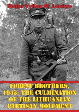 Forest Brothers, 1945: The Culmination Of The Lithuanian Partisan Movement
