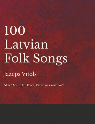 100 Latvian Folk Songs - Sheet Music for Voice, Piano or Piano Solo