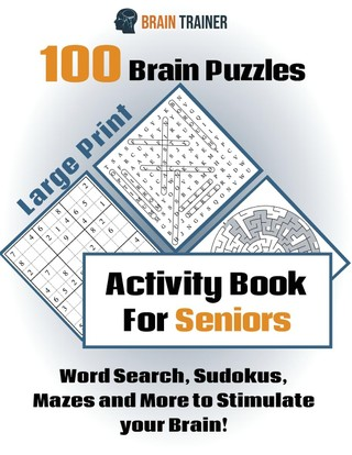 100 Brain Puzzles - Activity Book For Seniors - Word Search, Sudokus Mazes and More to Stimulate your Brain!