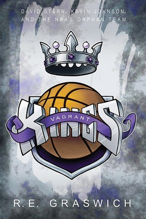 Vagrant Kings: David Stern, Kevin Johnson and the Nba's Orphan Team