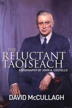 John A. Costello The Reluctant Taoiseach