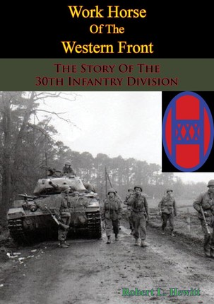 Work Horse Of The Western Front; The Story Of The 30th Infantry Division