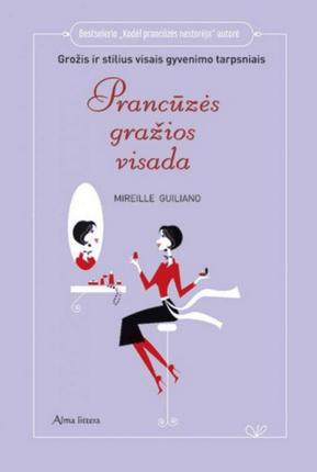 Prancūzės gražios visada. Grožis, stilius ir gyvenimo džiaugsmas visais gyvenimo tarpsniais
