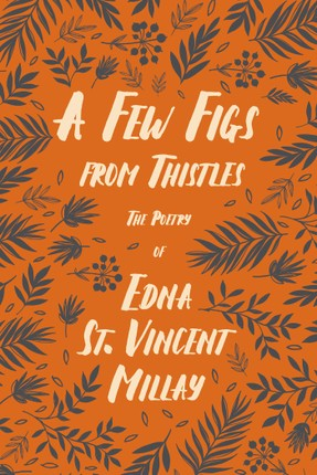 A Few Figs from Thistles - The Poetry of Edna St. Vincent Millay