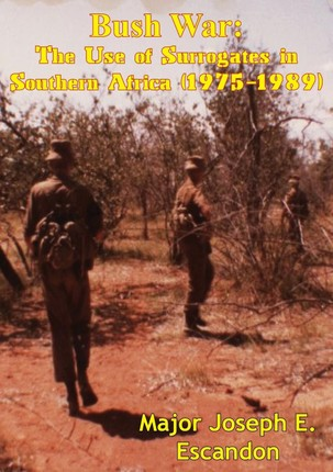 Bush War: The Use of Surrogates in Southern Africa (1975-1989)