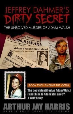Unsolved Murder of Adam Walsh: Book Two: Finding the Victim
