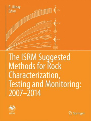 The ISRM Suggested Methods for Rock Characterization, Testing and Monitoring: 2007-2014
