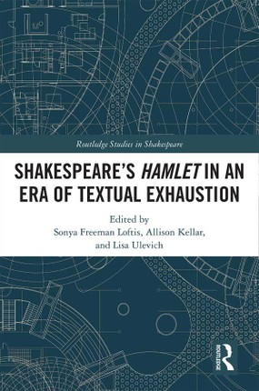 SHAKESPEARE'S HAMLET IN AN ERA OF TEXTUAL EXHAUSTION