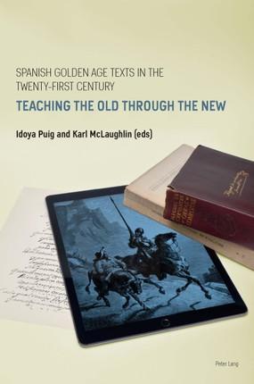 Spanish Golden Age Texts in the Twenty-First Century
