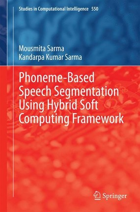 Phoneme-Based Speech Segmentation using Hybrid Soft Computing Framework