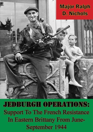 Jedburgh Operations: Support To The French Resistance In Eastern Brittany From June-September 1944