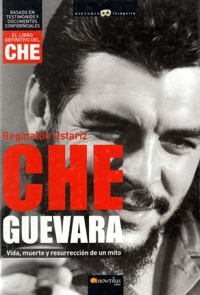 Che Guevara: Vida, muerte y resurrección de un mito