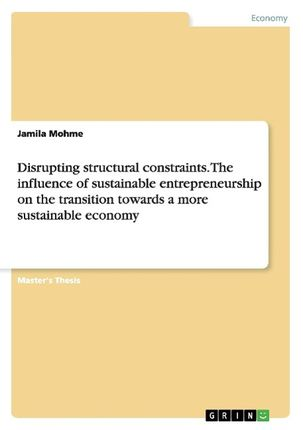Disrupting structural constraints. The influence of sustainable entrepreneurship on the transition towards a more sustainable economy