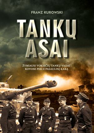 TANKŲ ASAI: žymiausi vokiečių tankų vadai kovose per II pasaulinį karą