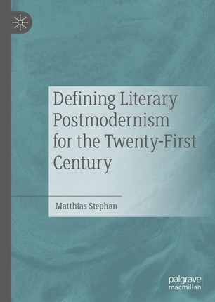 Defining Literary Postmodernism for the Twenty-First Century