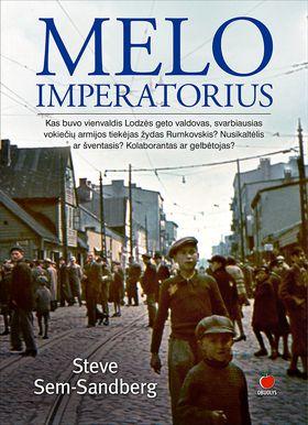 Melo imperatorius. Kas buvo vienvaldis Lodzės geto valdovas, svarbiausias vokiečių armijos tiekėjas žydas Rumkovskis? Nusikaltėlis ar šventasis? Kolaborantas ar gelbėtojas?